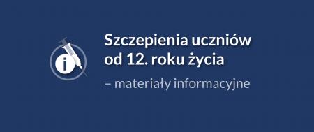 Szczepienia uczniów od 12. roku życia – materiały informacyjne